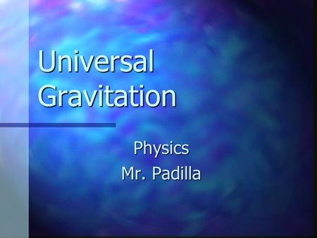 Universal Gravitation Physics Mr. Padilla. Falling Apple hits Newton on the head. According to the law of inertia, it would not fall unless acted upon.