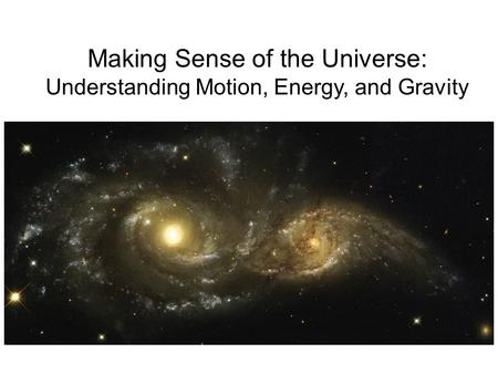 Making Sense of the Universe: Understanding Motion, Energy, and Gravity.