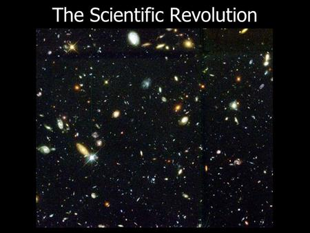 The Scientific Revolution. What is a revolution? It is a major change.