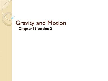 Gravity and Motion Chapter 19 section 2. Isaac Newton realized that there must be a force acting between Earth and the moon that kept the moon in orbit.