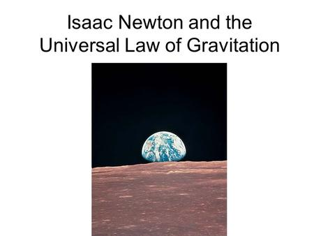 Isaac Newton and the Universal Law of Gravitation.