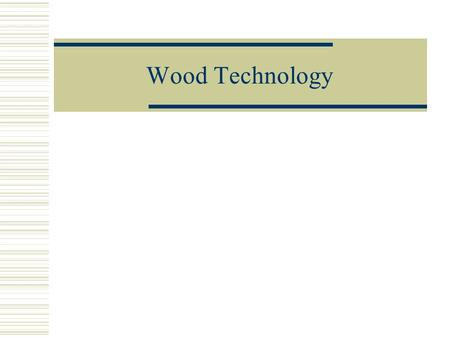 Wood Technology. Structure and Growth  Formed of long tubular fibers, about 1/25in in length in hardwoods and 1/8in for softwoods  Annual rings- composed.