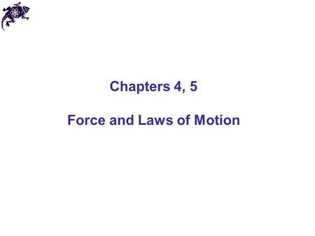 Chapters 4, 5 Force and Laws of Motion. What causes motion? That's the wrong question! The ancient Greek philosopher Aristotle believed that forces -