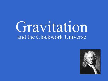 Gravitation and the Clockwork Universe. Apollo 11 Lunar Lander How can satellites orbit celestial objects without falling?