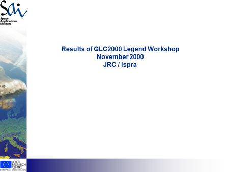 Has EO found its customers? Results of GLC2000 Legend Workshop November 2000 JRC / Ispra.