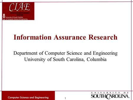 Computer Science and Engineering 1 Information Assurance Research Department of Computer Science and Engineering University of South Carolina, Columbia.