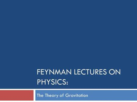 FEYNMAN LECTURES ON PHYSICS: The Theory of Gravitation.