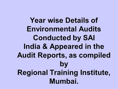Year wise Details of Environmental Audits Conducted by SAI India & Appeared in the Audit Reports, as compiled by Regional Training Institute, Mumbai.
