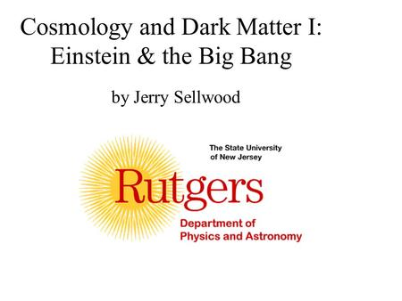 Cosmology and Dark Matter I: Einstein & the Big Bang by Jerry Sellwood.