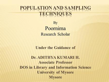 Under the Guidance of Dr. ADITHYA KUMARI H. Associate Professor DOS in Library and Information Science University of Mysore Mysore By Poornima Research.