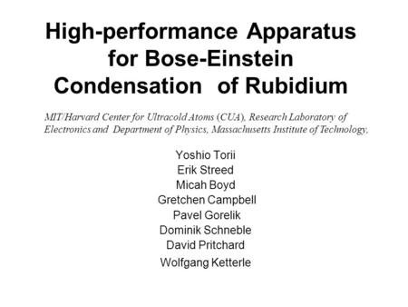 High-performance Apparatus for Bose-Einstein Condensation of Rubidium Yoshio Torii Erik Streed Micah Boyd Gretchen Campbell Pavel Gorelik Dominik Schneble.