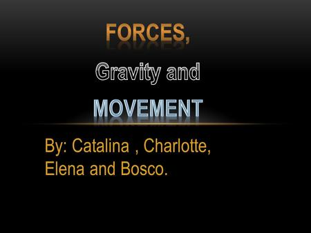 By: Catalina, Charlotte, Elena and Bosco. INDEX Forces Acceleration Pictures Gravity Newton Galileo End.