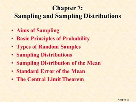 Chapter 11 – 1 Chapter 7: Sampling and Sampling Distributions Aims of Sampling Basic Principles of Probability Types of Random Samples Sampling Distributions.