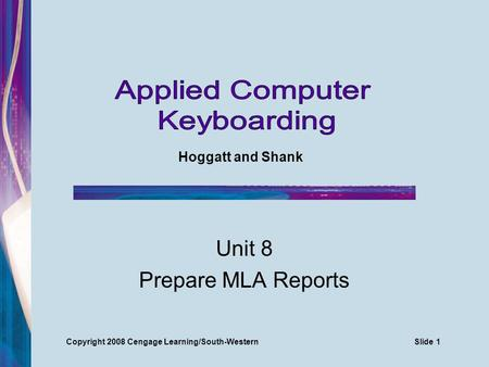 Unit 8 Prepare MLA Reports Hoggatt and Shank Copyright 2008 Cengage Learning/South-WesternSlide 1.