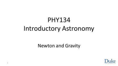PHY134 Introductory Astronomy Newton and Gravity 1.