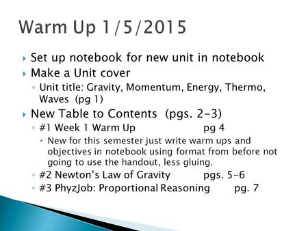  Set up notebook for new unit in notebook  Make a Unit cover ◦ Unit title: Gravity, Momentum, Energy, Thermo, Waves (pg 1)  New Table to Contents (pgs.