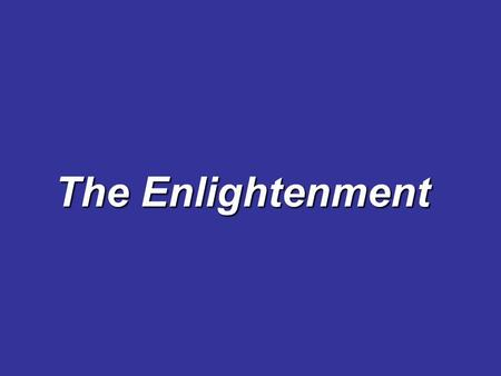 "The Enlightenment. Sir Isaac Newton Born 1642 in England Cambridge University –Studies math and science. –The invention of Calculus –The ""hated"" Professor."