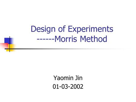 Yaomin Jin 01-03-2002 Design of Experiments ------Morris Method.