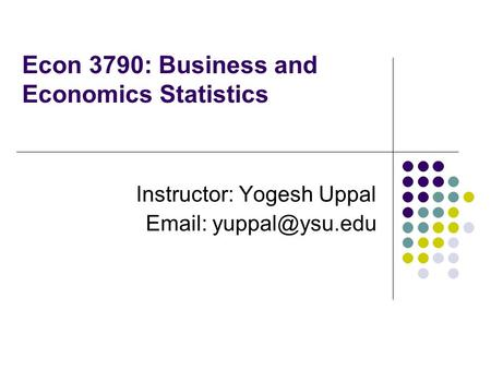 Econ 3790: Business and Economics Statistics Instructor: Yogesh Uppal