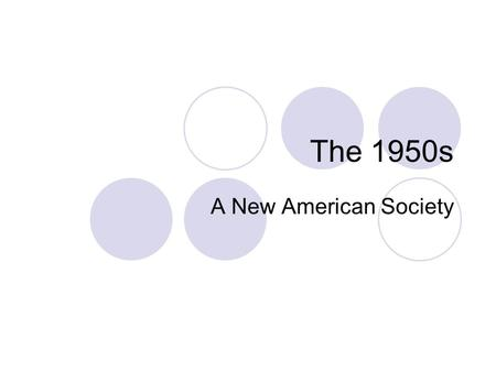 The 1950s A New American Society. America After the War Cold War begins Idealistic society  Conformity encouraged American life transitioned to suburbia.
