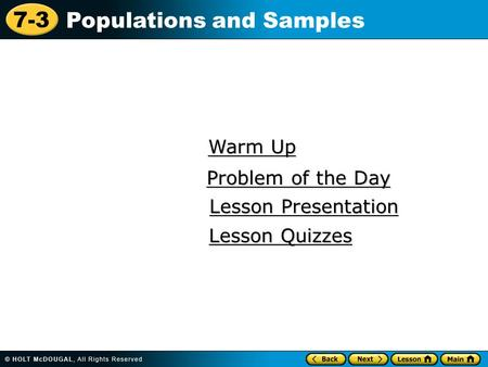 7-3 Populations and Samples Warm Up Warm Up Lesson Presentation Lesson Presentation Problem of the Day Problem of the Day Lesson Quizzes Lesson Quizzes.