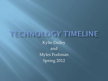 Kylie Dailey and Myles Fodiman Spring 2012. Technology consist of inventions that changed the world over time by helping or damaging it. For example weapons.