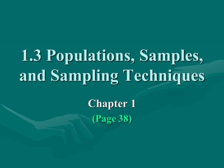 1.3 Populations, Samples, and Sampling Techniques Chapter 1 (Page 38)