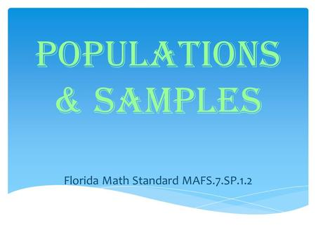 Populations & Samples Florida Math Standard MAFS.7.SP.1.2.