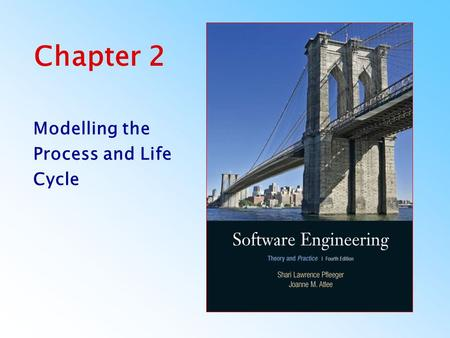 Chapter 2 Modelling the Process and Life Cycle. Pfleeger and Atlee, Software Engineering: Theory and PracticeChapter 2.2 Contents 2.1 The Meaning of Process.