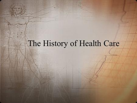 The History of Health Care. Ancient Times Prevention of injury from predators Illness/disease caused by supernatural spirits.