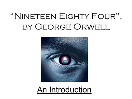"""Nineteen Eighty Four"", by George Orwell An Introduction."