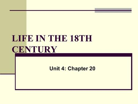 LIFE IN THE 18TH CENTURY Unit 4: Chapter 20. I. Marriage and the family A. Nuclear family common in pre-industrial Europe.