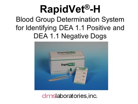 RapidVet ® -H Blood Group Determination System for Identifying DEA 1.1 Positive and DEA 1.1 Negative Dogs.
