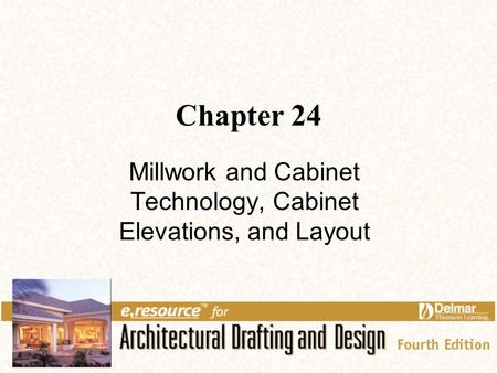 Chapter 24 Millwork and Cabinet Technology, Cabinet Elevations, and Layout.