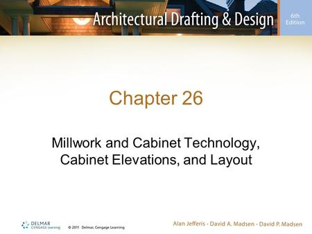 Chapter 26 Millwork and Cabinet Technology, Cabinet Elevations, and Layout.