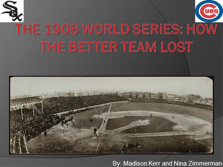 By: Madison Kerr and Nina Zimmerman. Background  16 MLB teams: 8 in the National League 8 in the American League  White Sox Won World Series 4 – 2 