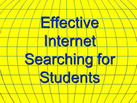 Effective Internet Searching for Students.