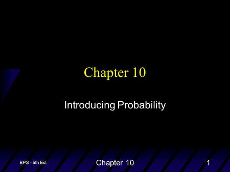 BPS - 5th Ed. Chapter 101 Introducing Probability.