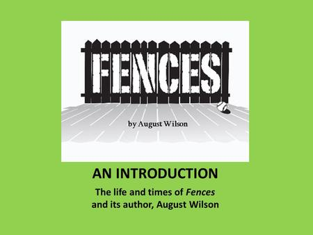 AN INTRODUCTION The life and times of Fences and its author, August Wilson by August Wilson.
