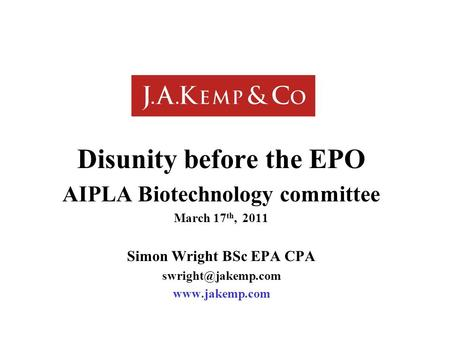 Disunity before the EPO AIPLA Biotechnology committee March 17 th, 2011 Simon Wright BSc EPA CPA