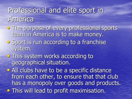 Professional and elite sport in America The purpose of every professional sports team in America is to make money. The purpose of every professional sports.