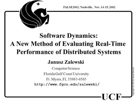 Software Dynamics: A New Method of Evaluating Real-Time Performance of Distributed Systems Janusz Zalewski Computer Science Florida Gulf Coast University.