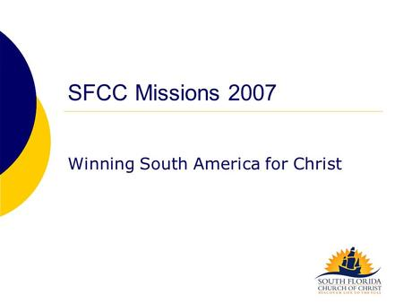 SFCC Missions 2007 Winning South America for Christ.