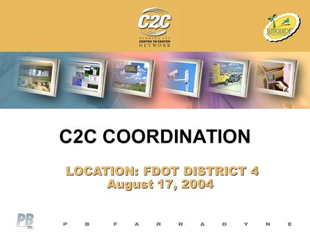 C2C COORDINATION LOCATION: FDOT DISTRICT 4 August 17, 2004 LOCATION: FDOT DISTRICT 4 August 17, 2004.
