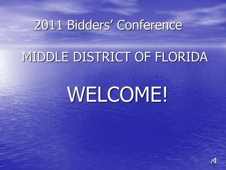 1 2011 Bidders' Conference MIDDLE DISTRICT OF FLORIDA 2011 Bidders' Conference MIDDLE DISTRICT OF FLORIDA WELCOME! WELCOME!