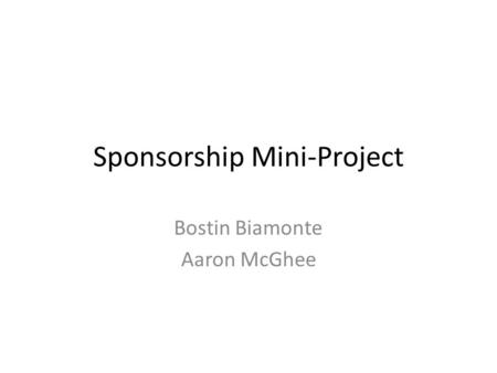 Sponsorship Mini-Project Bostin Biamonte Aaron McGhee.