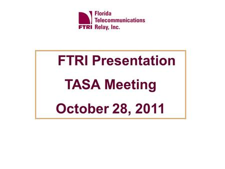FTRI Presentation TASA Meeting October 28, 2011 The total number of EDP services provided by FTRI for fiscal year 2010/2011 was 52,217. The average number.