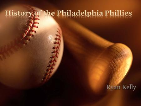 Ryan Kelly. First owners Al Reach and John Rogers- named the team Phillies as a nickname for the people of the city First owners Al Reach and John Rogers-