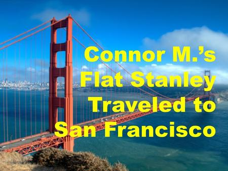 Connor M.'s Flat Stanley Traveled to San Francisco.