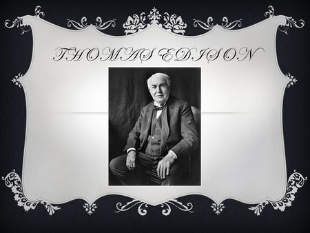 THOMAS EDISON. WHEN WAS HE BORN? Thomas Edison was born in 1847 in Milan, Ohio. He grew up in Port Huron, Michigan.